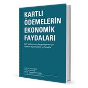 Kartlı Ödeme Sistemleri Ekonomik Katkılar Raporu ve 2008 Krizinde Kartlı Ödeme Sistemlerinin Olumlu Etkileri